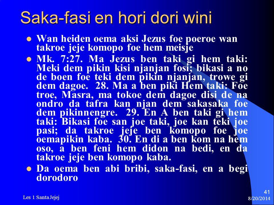 8/20/2014 Les 1 Santa Jejej 41 Saka-fasi en hori dori wini Wan heiden oema aksi Jezus foe poeroe wan takroe jeje komopo foe hem meisje Mk. 7:27. Ma Je