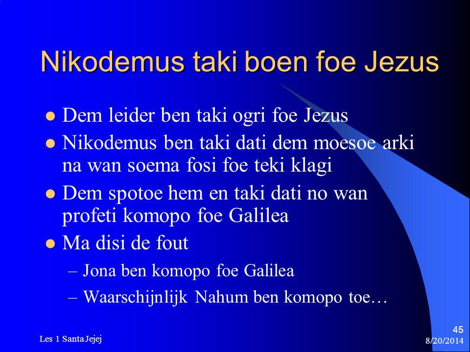 8/20/2014 Les 1 Santa Jejej 45 Nikodemus taki boen foe Jezus Dem leider ben taki ogri foe Jezus Nikodemus ben taki dati dem moesoe arki na wan soema f