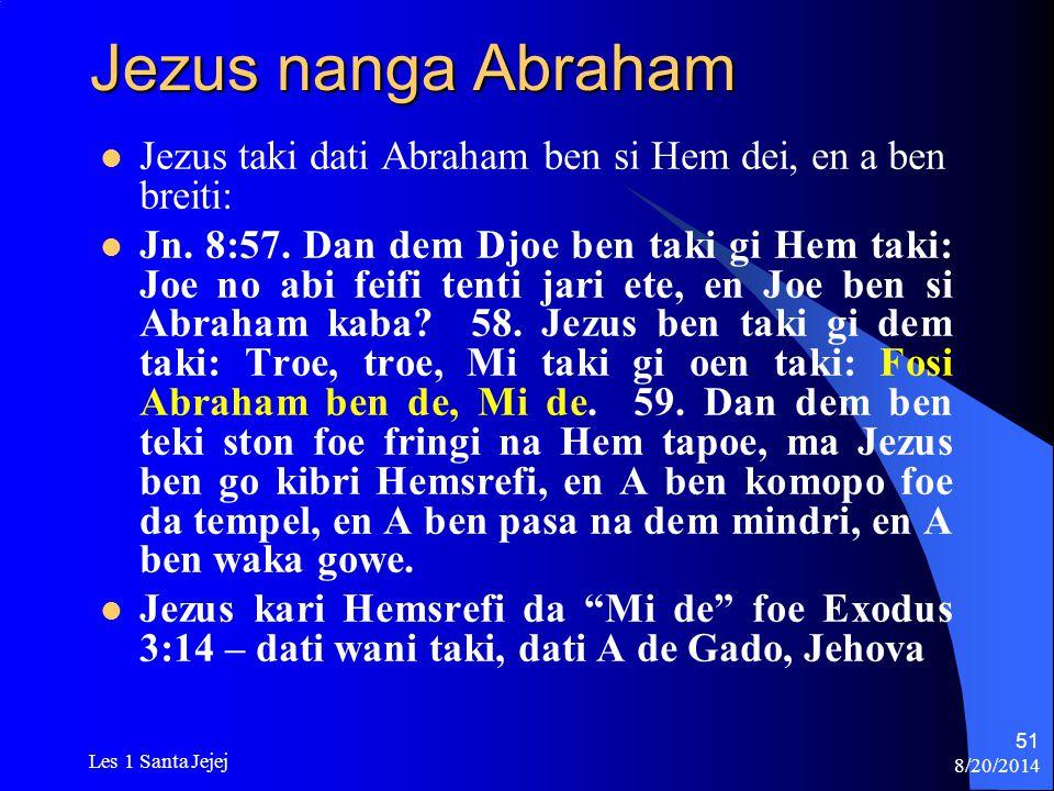 8/20/2014 Les 1 Santa Jejej 51 Jezus nanga Abraham Jezus taki dati Abraham ben si Hem dei, en a ben breiti: Jn. 8:57. Dan dem Djoe ben taki gi Hem tak