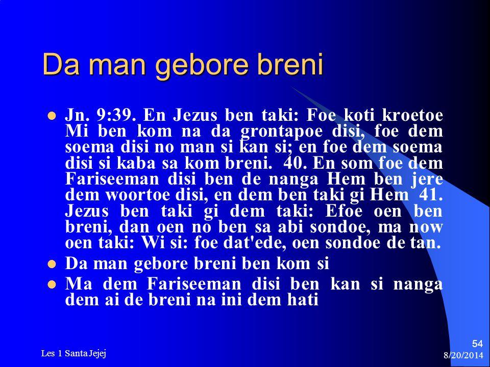 8/20/2014 Les 1 Santa Jejej 54 Da man gebore breni Jn. 9:39. En Jezus ben taki: Foe koti kroetoe Mi ben kom na da grontapoe disi, foe dem soema disi n