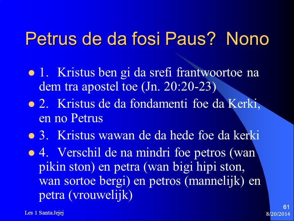 8/20/2014 Les 1 Santa Jejej 61 Petrus de da fosi Paus? Nono 1.Kristus ben gi da srefi frantwoortoe na dem tra apostel toe (Jn. 20:20-23) 2.Kristus de