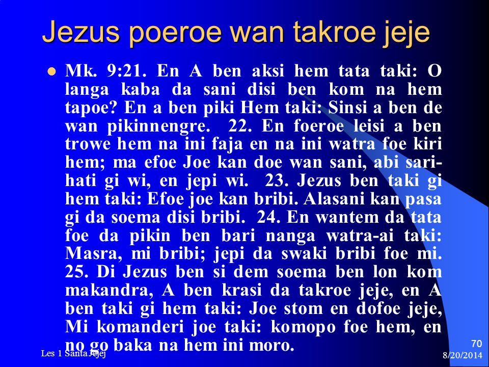 8/20/2014 Les 1 Santa Jejej 70 Jezus poeroe wan takroe jeje Mk. 9:21. En A ben aksi hem tata taki: O langa kaba da sani disi ben kom na hem tapoe? En