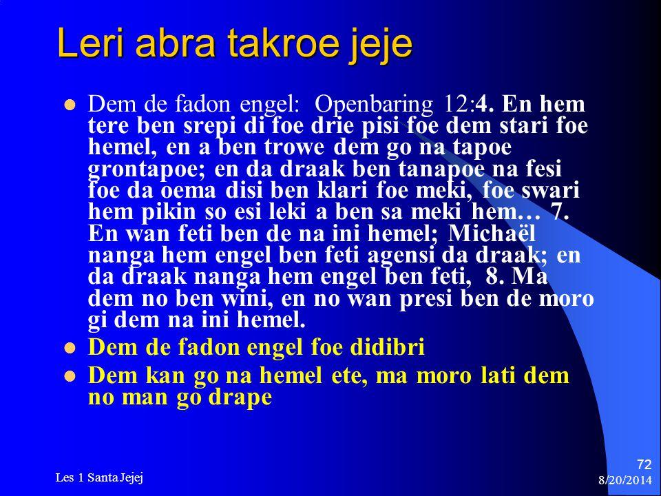 8/20/2014 Les 1 Santa Jejej 72 Leri abra takroe jeje Dem de fadon engel: Openbaring 12:4. En hem tere ben srepi di foe drie pisi foe dem stari foe hem