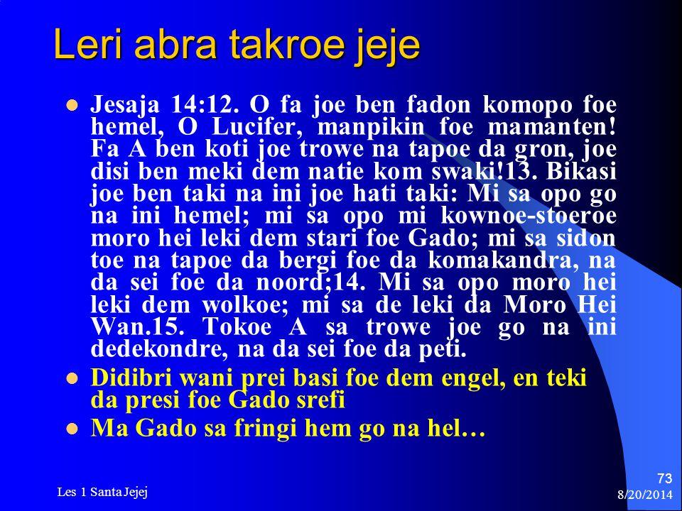 8/20/2014 Les 1 Santa Jejej 73 Leri abra takroe jeje Jesaja 14:12. O fa joe ben fadon komopo foe hemel, O Lucifer, manpikin foe mamanten! Fa A ben kot