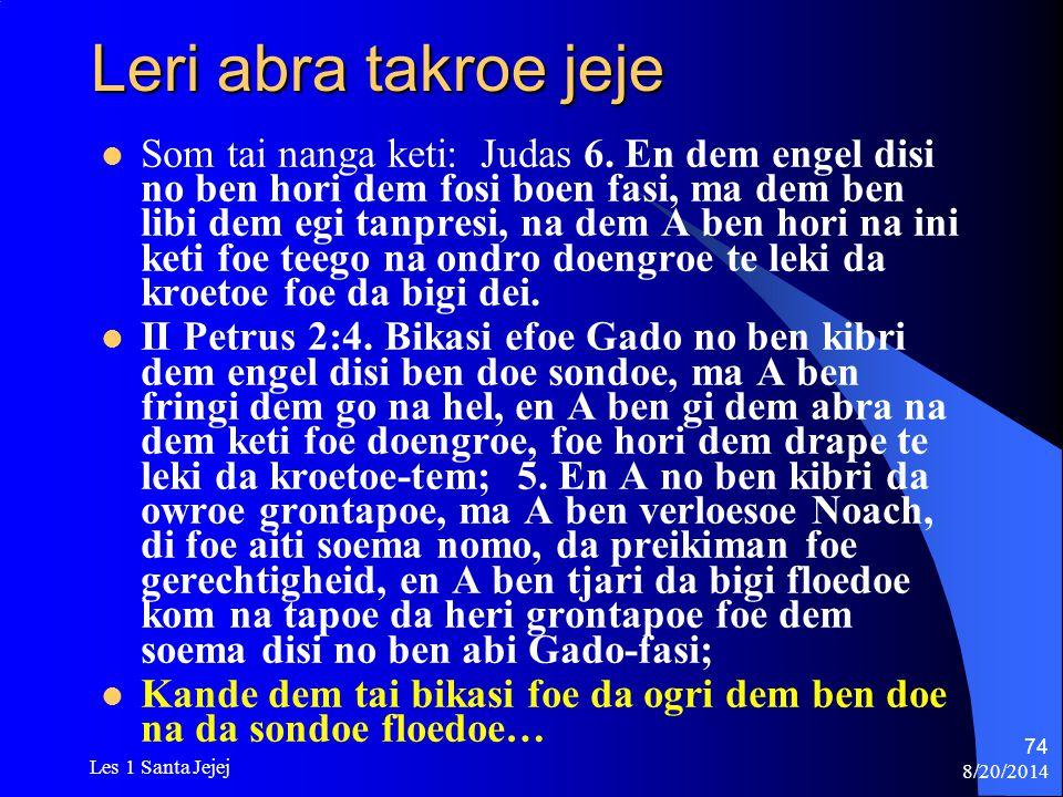 8/20/2014 Les 1 Santa Jejej 74 Leri abra takroe jeje Som tai nanga keti: Judas 6. En dem engel disi no ben hori dem fosi boen fasi, ma dem ben libi de