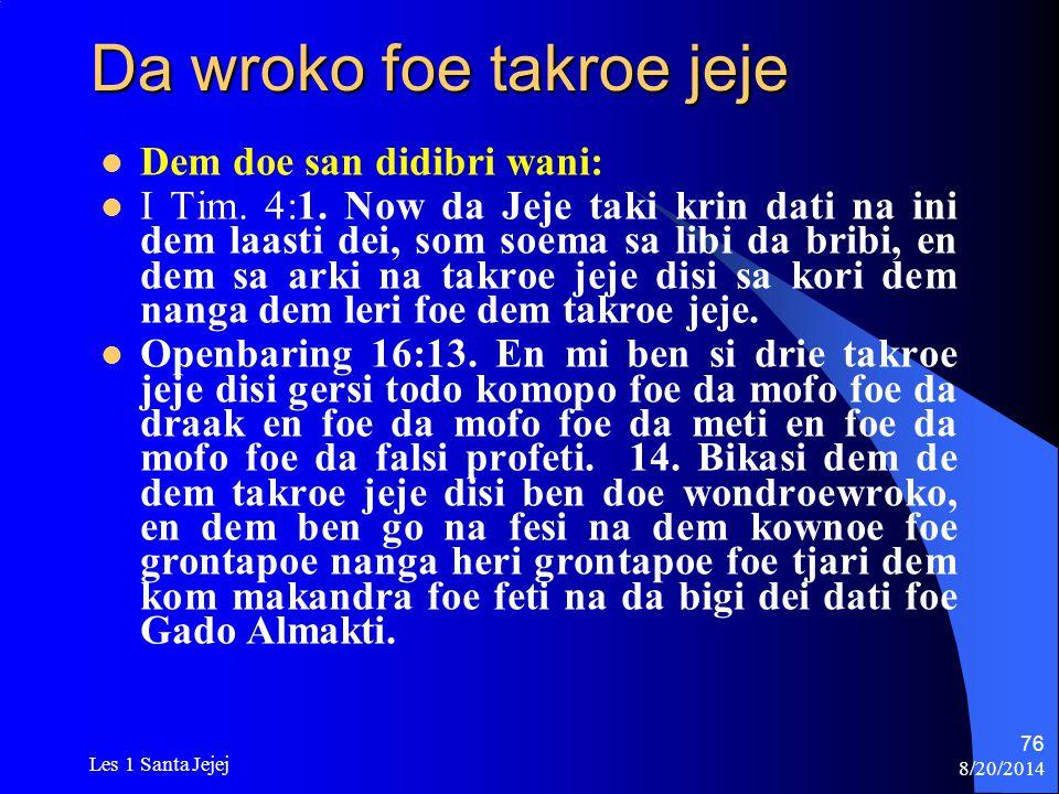8/20/2014 Les 1 Santa Jejej 76 Da wroko foe takroe jeje Dem doe san didibri wani: I Tim. 4:1. Now da Jeje taki krin dati na ini dem laasti dei, som so