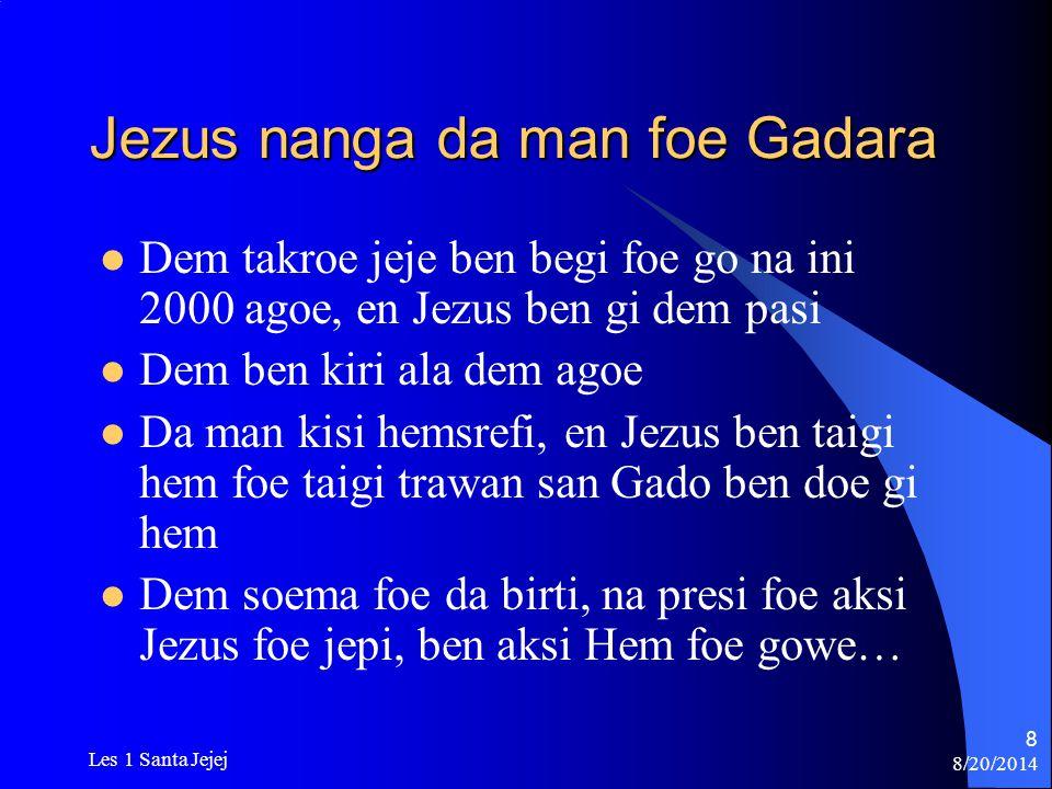 8/20/2014 Les 1 Santa Jejej 8 Jezus nanga da man foe Gadara Dem takroe jeje ben begi foe go na ini 2000 agoe, en Jezus ben gi dem pasi Dem ben kiri al