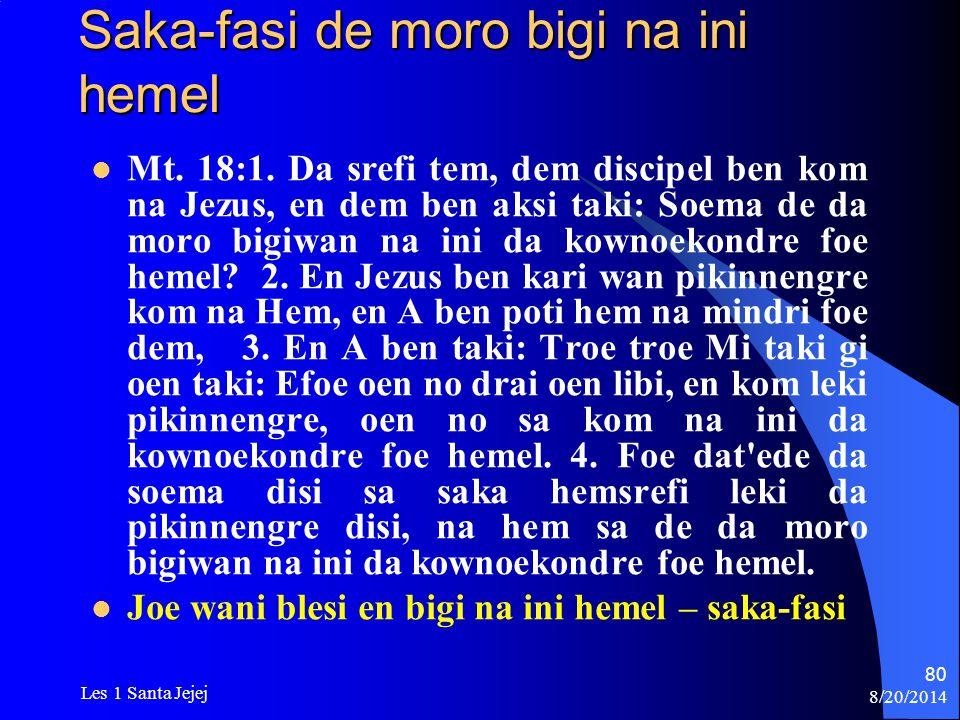 8/20/2014 Les 1 Santa Jejej 80 Saka-fasi de moro bigi na ini hemel Mt. 18:1. Da srefi tem, dem discipel ben kom na Jezus, en dem ben aksi taki: Soema