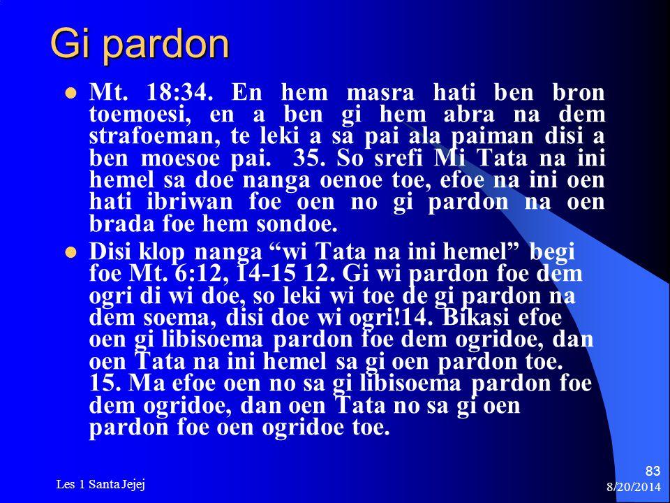 8/20/2014 Les 1 Santa Jejej 83 Gi pardon Mt. 18:34. En hem masra hati ben bron toemoesi, en a ben gi hem abra na dem strafoeman, te leki a sa pai ala