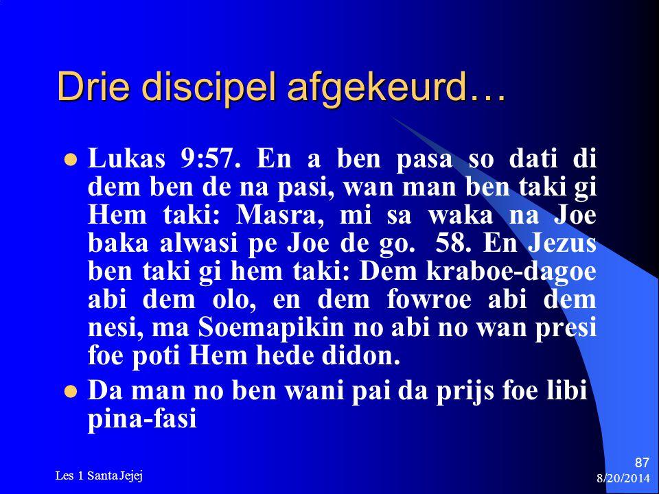 8/20/2014 Les 1 Santa Jejej 87 Drie discipel afgekeurd… Lukas 9:57. En a ben pasa so dati di dem ben de na pasi, wan man ben taki gi Hem taki: Masra,