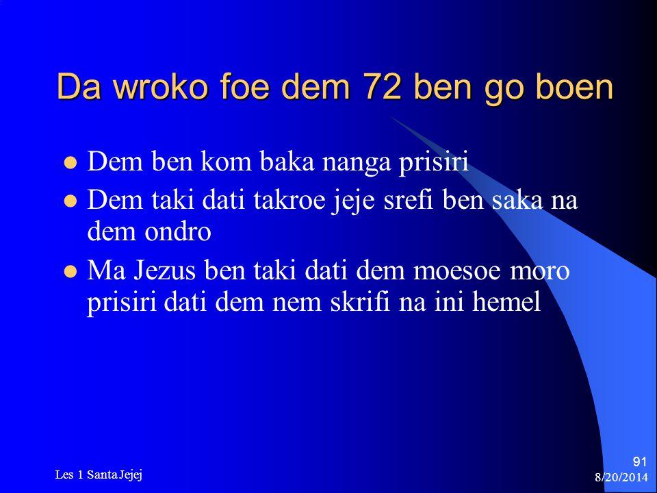 8/20/2014 Les 1 Santa Jejej 91 Da wroko foe dem 72 ben go boen Dem ben kom baka nanga prisiri Dem taki dati takroe jeje srefi ben saka na dem ondro Ma
