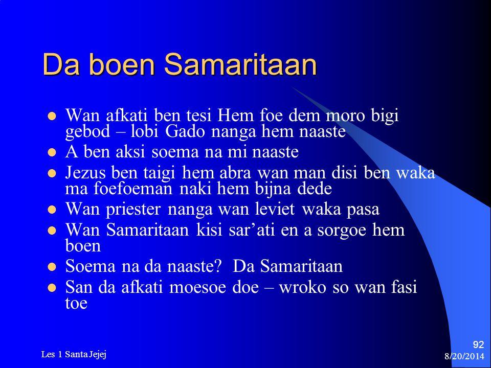 8/20/2014 Les 1 Santa Jejej 92 Da boen Samaritaan Wan afkati ben tesi Hem foe dem moro bigi gebod – lobi Gado nanga hem naaste A ben aksi soema na mi