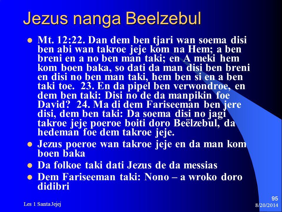 8/20/2014 Les 1 Santa Jejej 95 Jezus nanga Beelzebul Mt. 12:22. Dan dem ben tjari wan soema disi ben abi wan takroe jeje kom na Hem; a ben breni en a