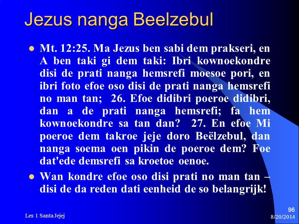 8/20/2014 Les 1 Santa Jejej 96 Jezus nanga Beelzebul Mt. 12:25. Ma Jezus ben sabi dem prakseri, en A ben taki gi dem taki: Ibri kownoekondre disi de p