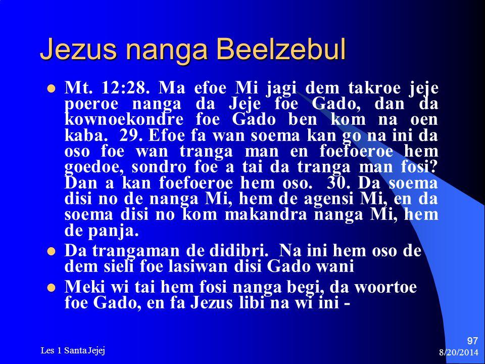 8/20/2014 Les 1 Santa Jejej 97 Jezus nanga Beelzebul Mt. 12:28. Ma efoe Mi jagi dem takroe jeje poeroe nanga da Jeje foe Gado, dan da kownoekondre foe