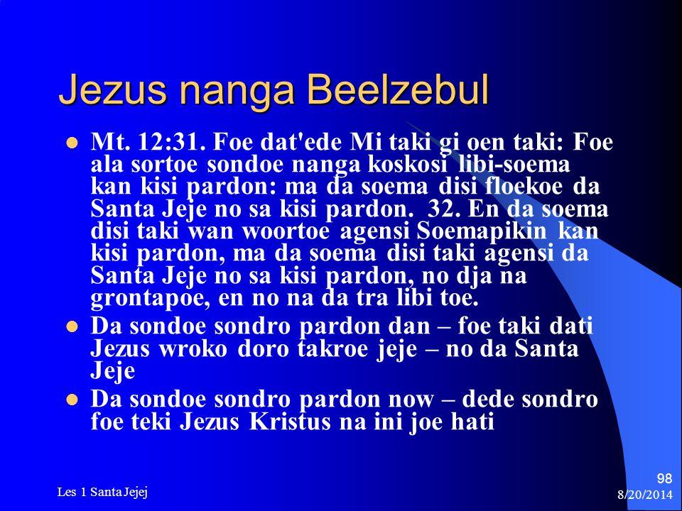 8/20/2014 Les 1 Santa Jejej 98 Jezus nanga Beelzebul Mt. 12:31. Foe dat'ede Mi taki gi oen taki: Foe ala sortoe sondoe nanga koskosi libi-soema kan ki