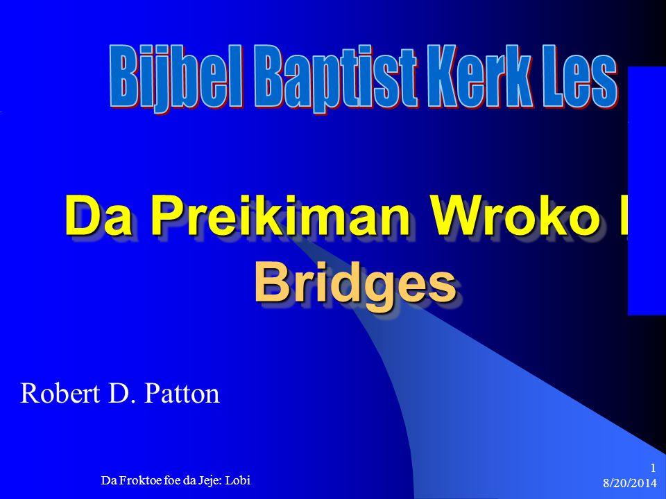 8/20/2014 Da Froktoe foe da Jeje: Lobi 1 Da Preikiman Wroko II Bridges Robert D. Patton