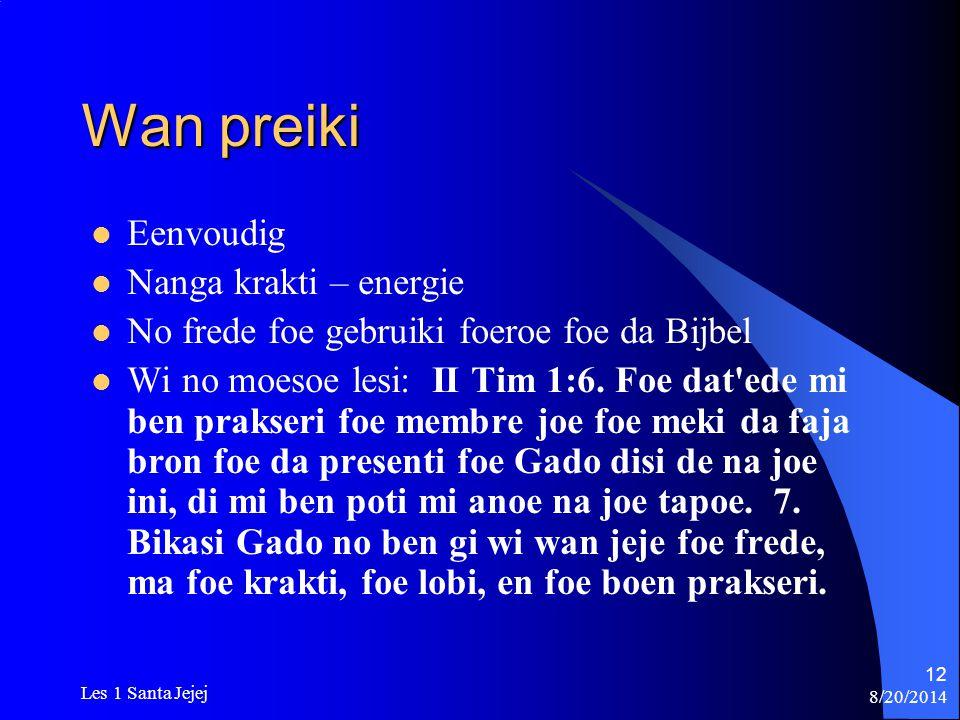 8/20/2014 Les 1 Santa Jejej 12 Wan preiki Eenvoudig Nanga krakti – energie No frede foe gebruiki foeroe foe da Bijbel Wi no moesoe lesi: II Tim 1:6. F