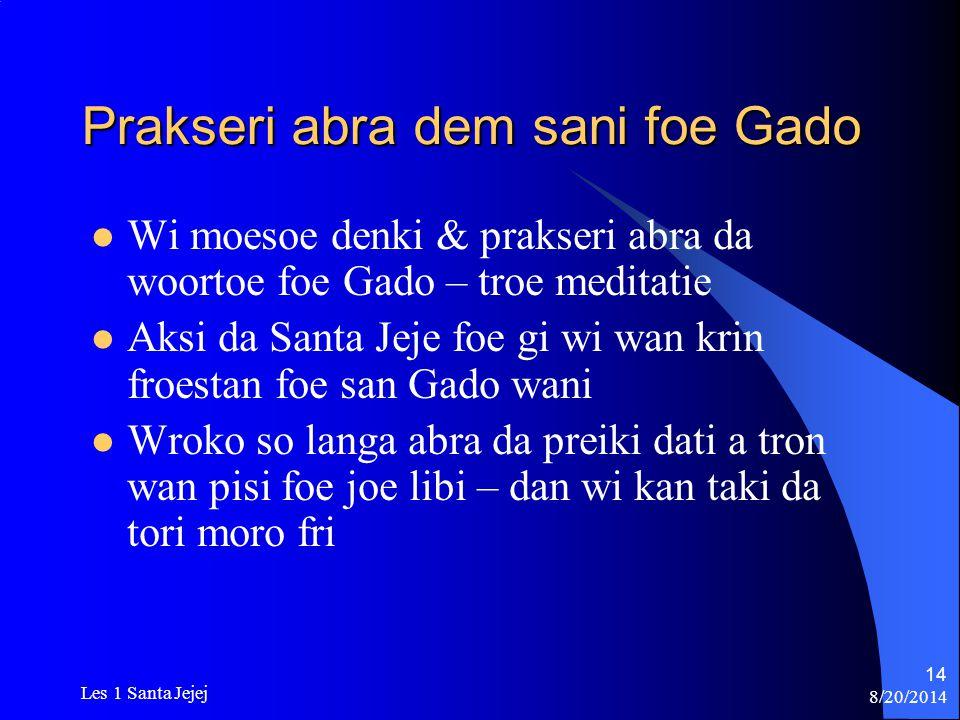 8/20/2014 Les 1 Santa Jejej 14 Prakseri abra dem sani foe Gado Wi moesoe denki & prakseri abra da woortoe foe Gado – troe meditatie Aksi da Santa Jeje