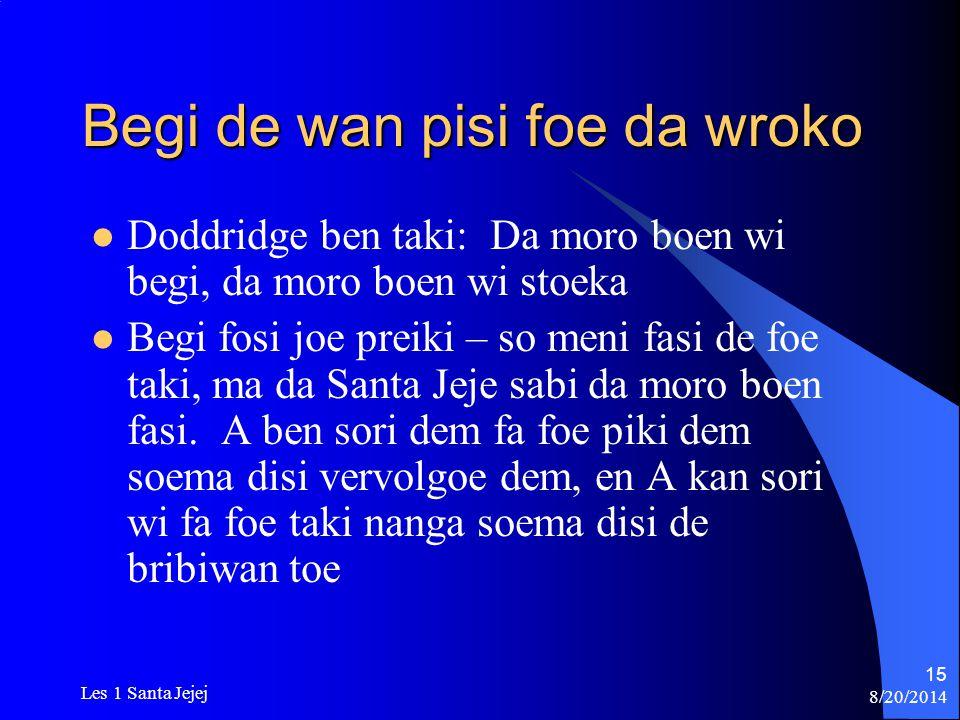 8/20/2014 Les 1 Santa Jejej 15 Begi de wan pisi foe da wroko Doddridge ben taki: Da moro boen wi begi, da moro boen wi stoeka Begi fosi joe preiki – s