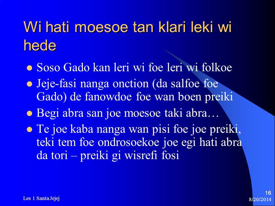 8/20/2014 Les 1 Santa Jejej 16 Wi hati moesoe tan klari leki wi hede Soso Gado kan leri wi foe leri wi folkoe Jeje-fasi nanga onction (da salfoe foe G