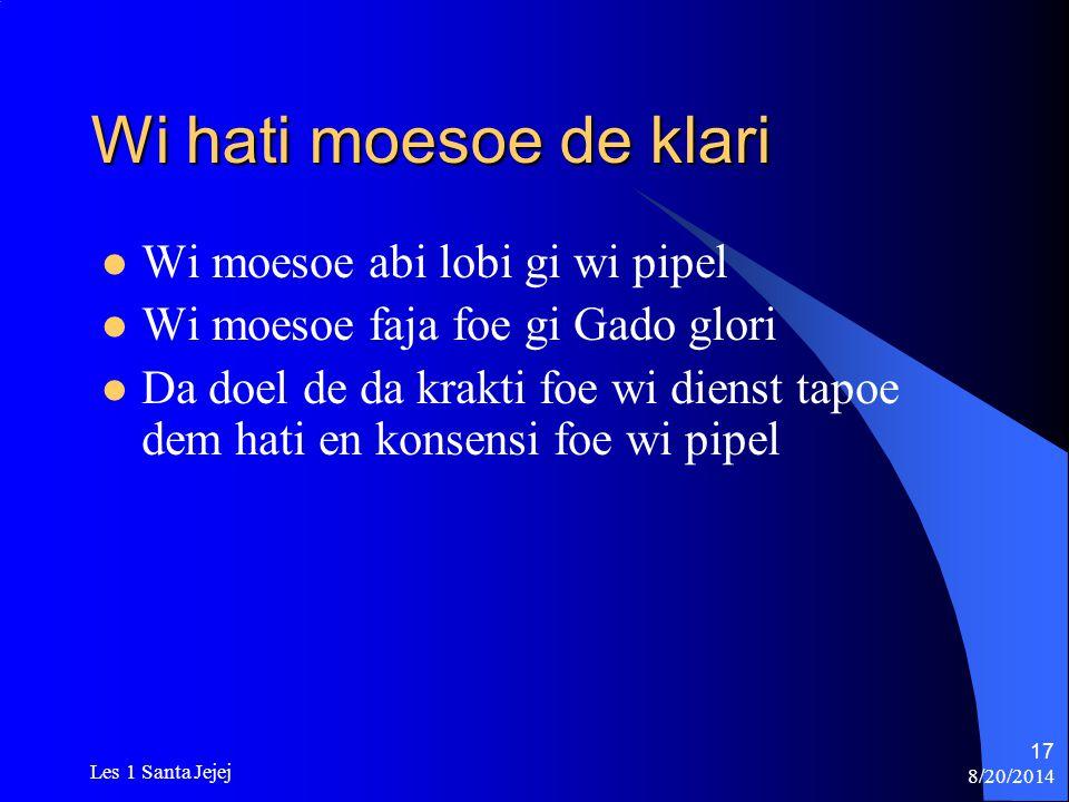 8/20/2014 Les 1 Santa Jejej 17 Wi hati moesoe de klari Wi moesoe abi lobi gi wi pipel Wi moesoe faja foe gi Gado glori Da doel de da krakti foe wi die