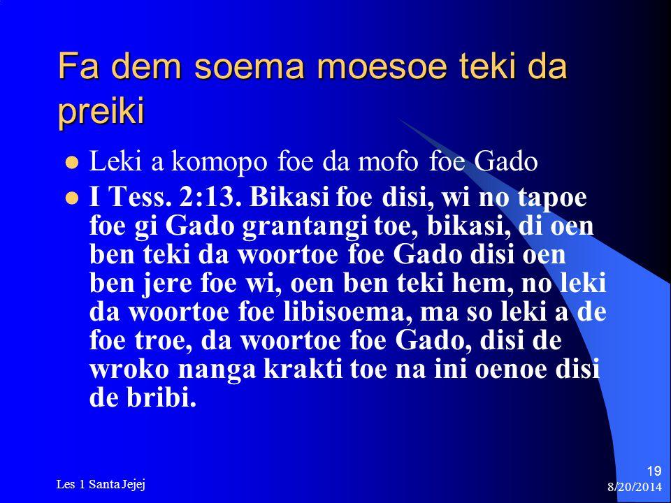 8/20/2014 Les 1 Santa Jejej 19 Fa dem soema moesoe teki da preiki Leki a komopo foe da mofo foe Gado I Tess. 2:13. Bikasi foe disi, wi no tapoe foe gi