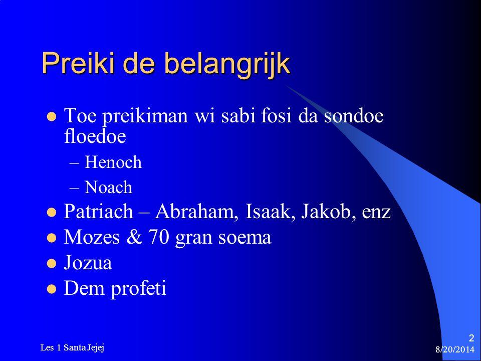 8/20/2014 Les 1 Santa Jejej 2 Preiki de belangrijk Toe preikiman wi sabi fosi da sondoe floedoe –Henoch –Noach Patriach – Abraham, Isaak, Jakob, enz M