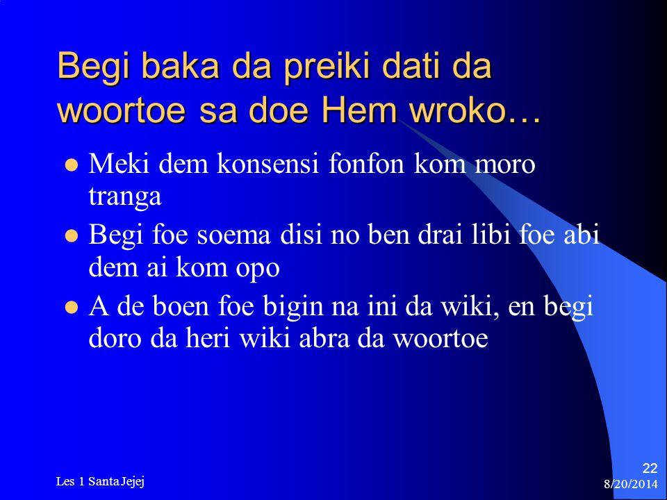 8/20/2014 Les 1 Santa Jejej 22 Begi baka da preiki dati da woortoe sa doe Hem wroko… Meki dem konsensi fonfon kom moro tranga Begi foe soema disi no b
