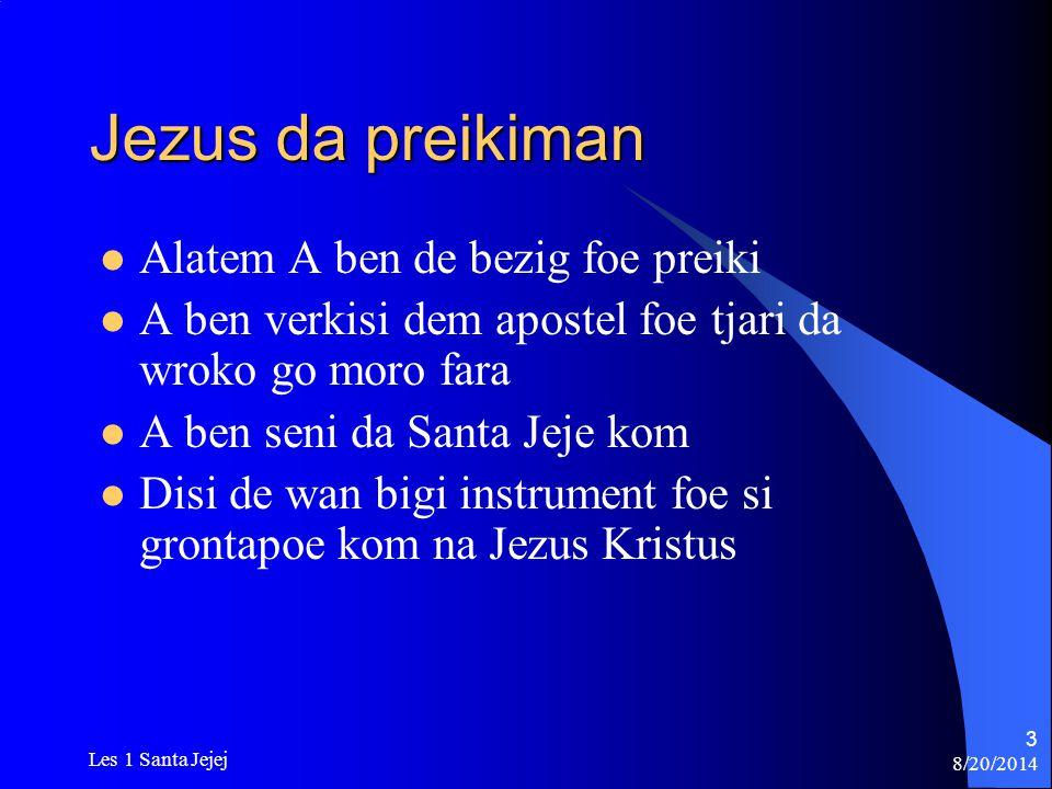 8/20/2014 Les 1 Santa Jejej 3 Jezus da preikiman Alatem A ben de bezig foe preiki A ben verkisi dem apostel foe tjari da wroko go moro fara A ben seni