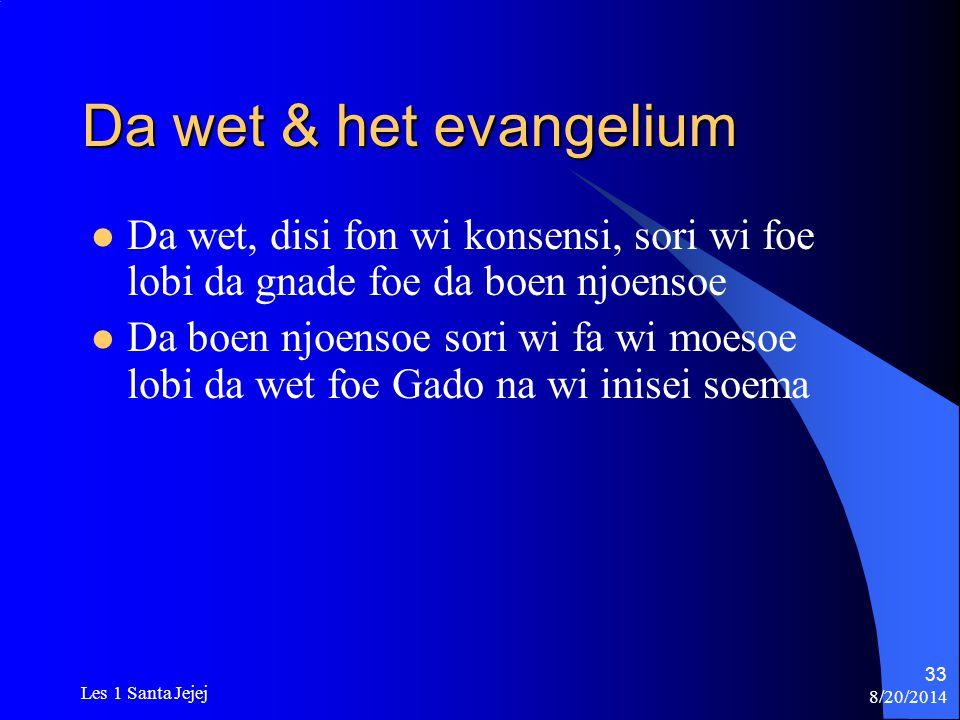 8/20/2014 Les 1 Santa Jejej 33 Da wet & het evangelium Da wet, disi fon wi konsensi, sori wi foe lobi da gnade foe da boen njoensoe Da boen njoensoe s