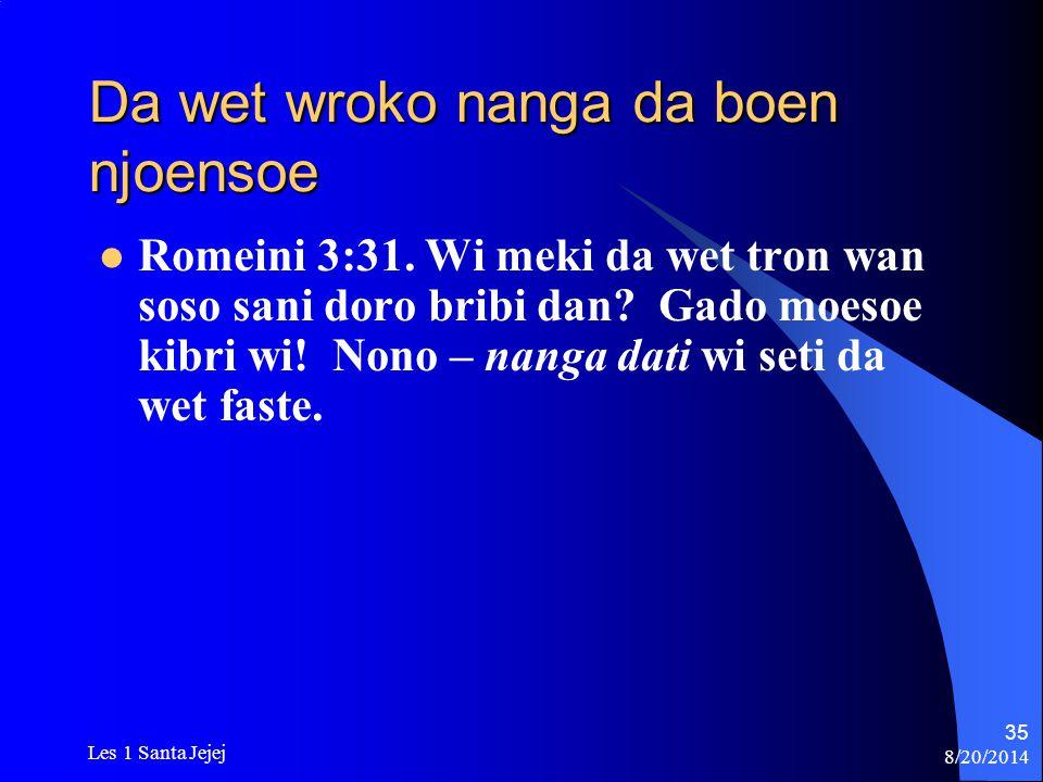 8/20/2014 Les 1 Santa Jejej 35 Da wet wroko nanga da boen njoensoe Romeini 3:31. Wi meki da wet tron wan soso sani doro bribi dan? Gado moesoe kibri w