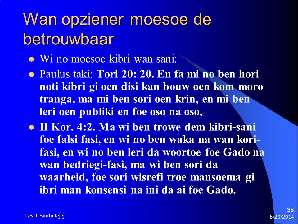 8/20/2014 Les 1 Santa Jejej 38 Wan opziener moesoe de betrouwbaar Wi no moesoe kibri wan sani: Paulus taki: Tori 20: 20. En fa mi no ben hori noti kib