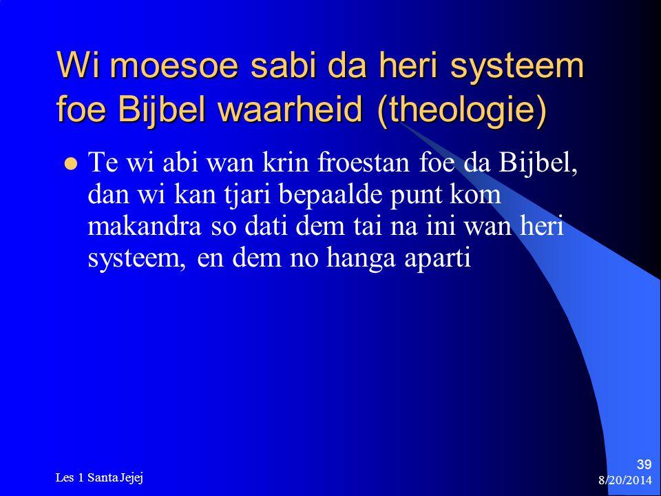 8/20/2014 Les 1 Santa Jejej 39 Wi moesoe sabi da heri systeem foe Bijbel waarheid (theologie) Te wi abi wan krin froestan foe da Bijbel, dan wi kan tj