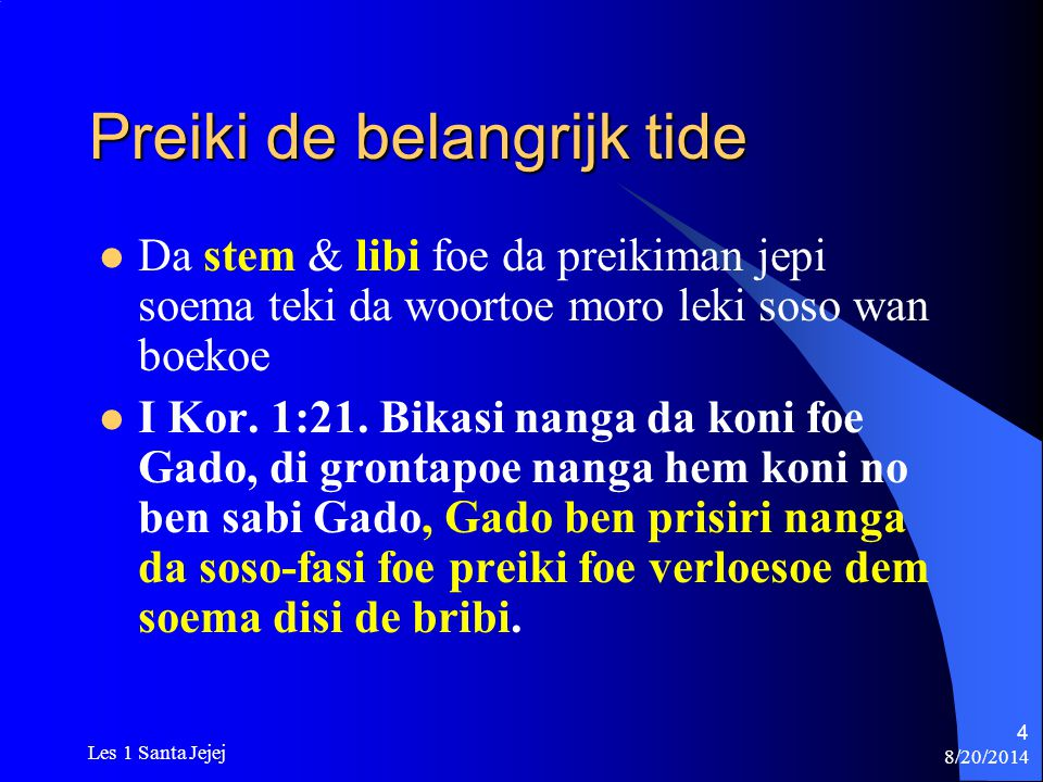 8/20/2014 Les 1 Santa Jejej 25 Da wet A sori wi abi fout, wi de doti, wi de poti, en wi no abi jepi aparti foe Gado Wan santa Gado hati bron te wi no gi Hem jesi Wi abi wan verloesoeman fanowdoe