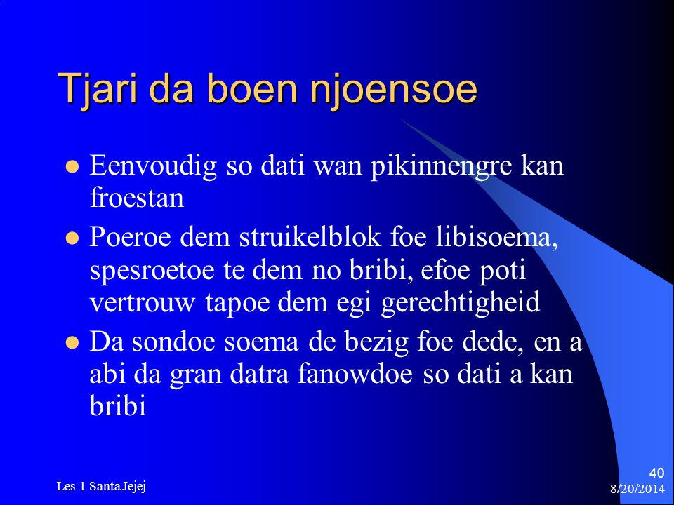 8/20/2014 Les 1 Santa Jejej 40 Tjari da boen njoensoe Eenvoudig so dati wan pikinnengre kan froestan Poeroe dem struikelblok foe libisoema, spesroetoe