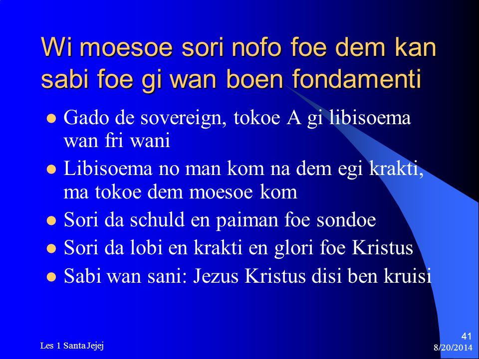 8/20/2014 Les 1 Santa Jejej 41 Wi moesoe sori nofo foe dem kan sabi foe gi wan boen fondamenti Gado de sovereign, tokoe A gi libisoema wan fri wani Li