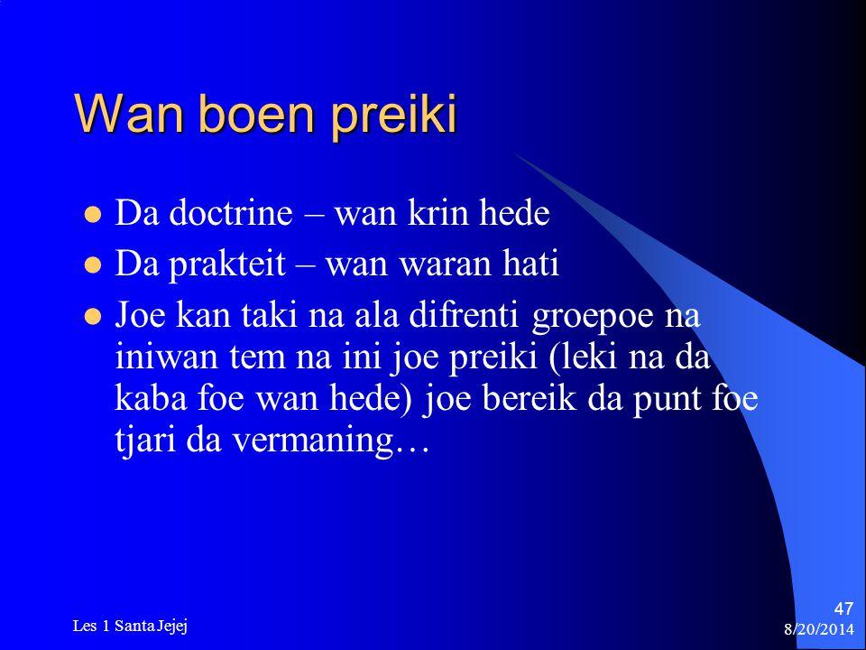 8/20/2014 Les 1 Santa Jejej 47 Wan boen preiki Da doctrine – wan krin hede Da prakteit – wan waran hati Joe kan taki na ala difrenti groepoe na iniwan