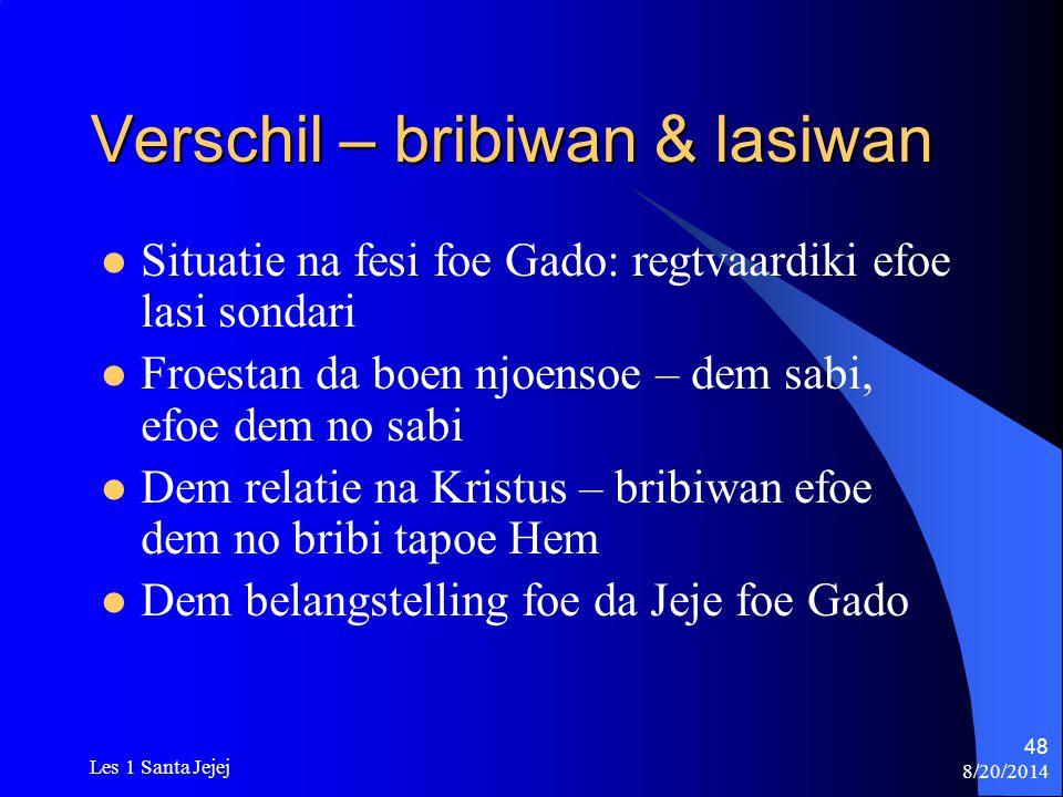 8/20/2014 Les 1 Santa Jejej 48 Verschil – bribiwan & lasiwan Situatie na fesi foe Gado: regtvaardiki efoe lasi sondari Froestan da boen njoensoe – dem