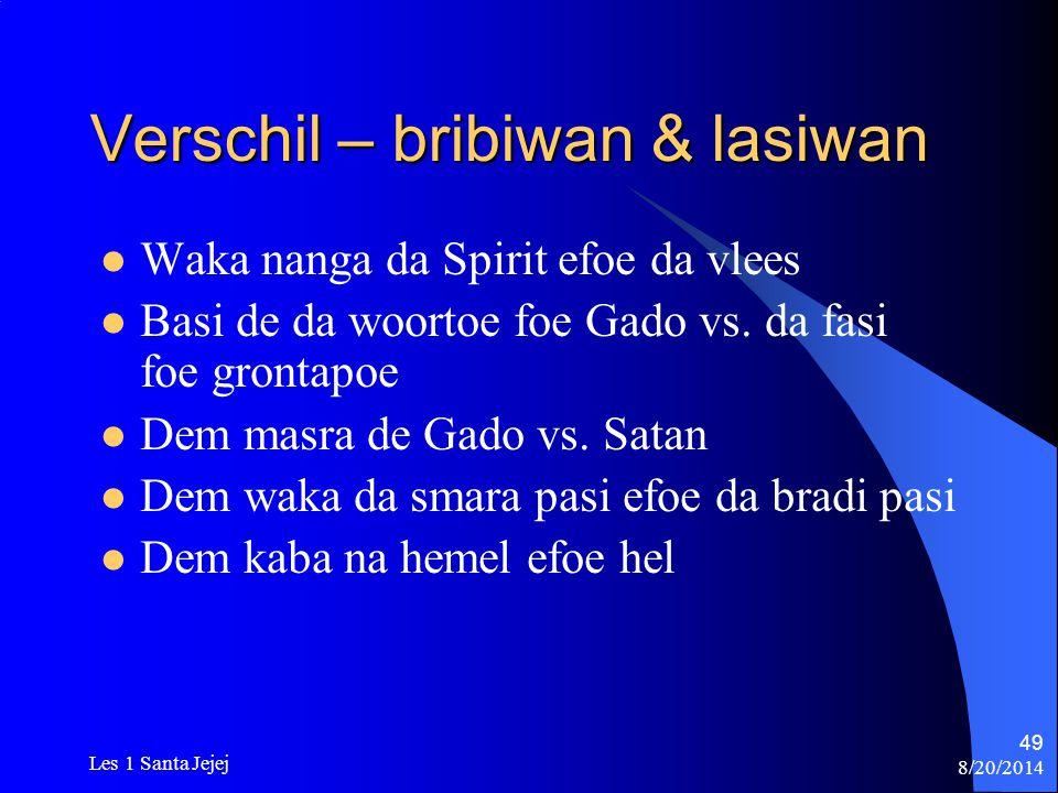 8/20/2014 Les 1 Santa Jejej 49 Verschil – bribiwan & lasiwan Waka nanga da Spirit efoe da vlees Basi de da woortoe foe Gado vs. da fasi foe grontapoe