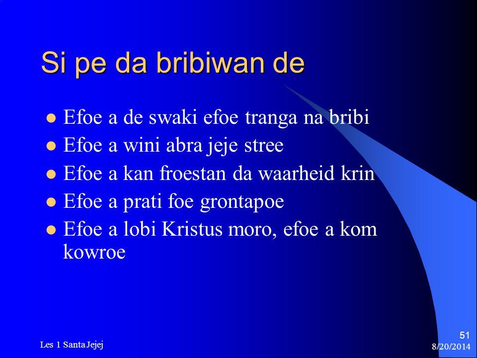 8/20/2014 Les 1 Santa Jejej 51 Si pe da bribiwan de Efoe a de swaki efoe tranga na bribi Efoe a wini abra jeje stree Efoe a kan froestan da waarheid k