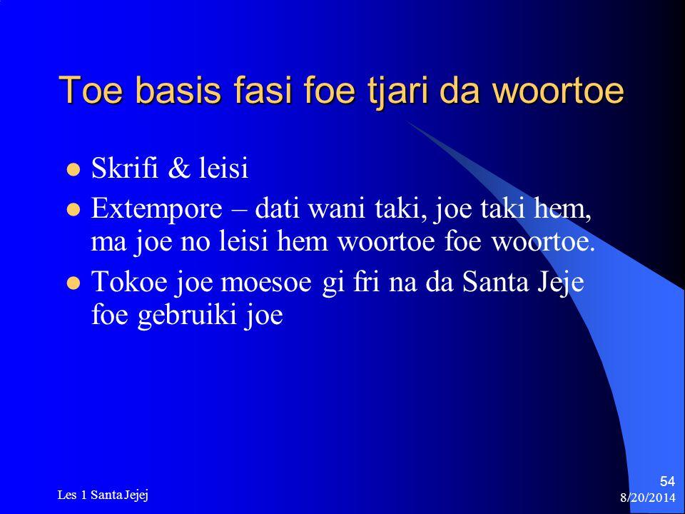 8/20/2014 Les 1 Santa Jejej 54 Toe basis fasi foe tjari da woortoe Skrifi & leisi Extempore – dati wani taki, joe taki hem, ma joe no leisi hem woorto