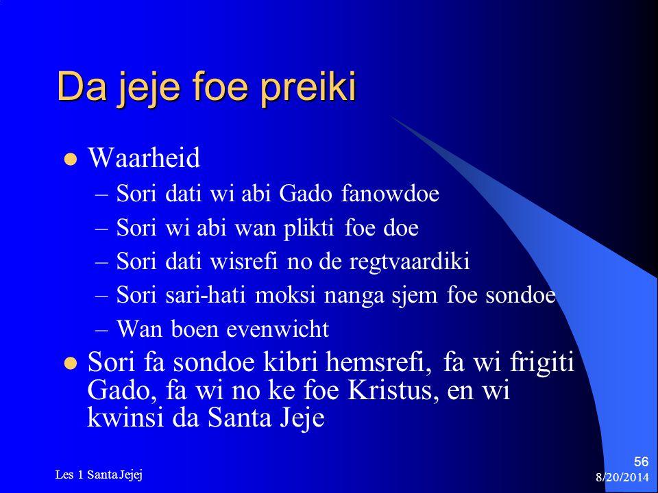 8/20/2014 Les 1 Santa Jejej 56 Da jeje foe preiki Waarheid –Sori dati wi abi Gado fanowdoe –Sori wi abi wan plikti foe doe –Sori dati wisrefi no de re