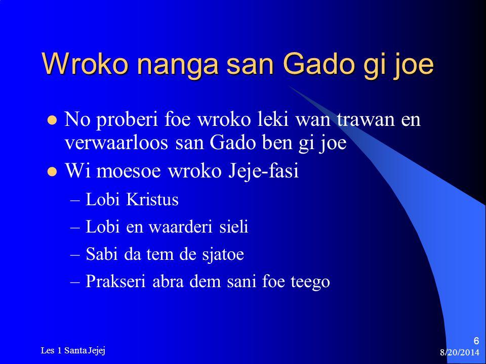 8/20/2014 Les 1 Santa Jejej 17 Wi hati moesoe de klari Wi moesoe abi lobi gi wi pipel Wi moesoe faja foe gi Gado glori Da doel de da krakti foe wi dienst tapoe dem hati en konsensi foe wi pipel