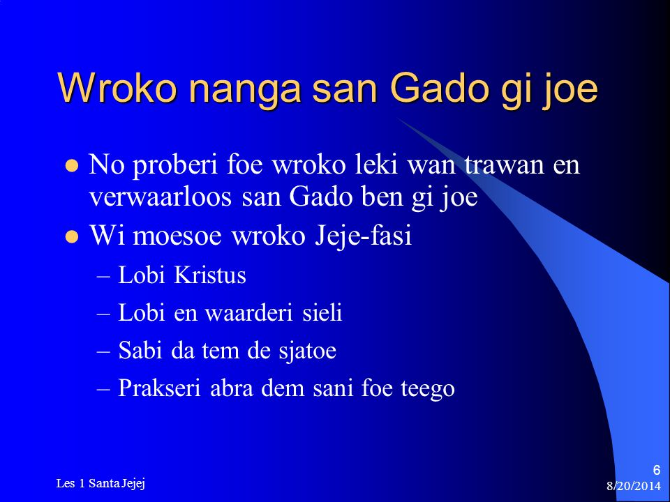 8/20/2014 Les 1 Santa Jejej 77 Da soema disi dribi baka Marki –Dem no hori gesontoe leri –Dem lobi grontapoe –Dem loekoe doro da finga na sondoe –Dem bribi de swaki –Bouw tapoe firi, prakseri, enz.
