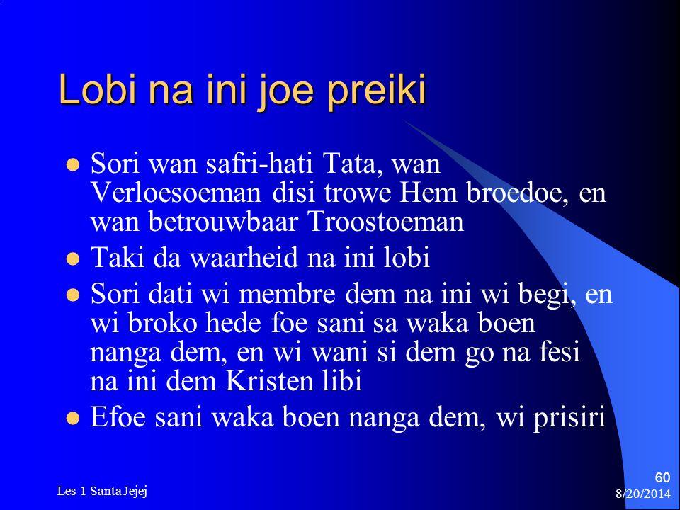 8/20/2014 Les 1 Santa Jejej 60 Lobi na ini joe preiki Sori wan safri-hati Tata, wan Verloesoeman disi trowe Hem broedoe, en wan betrouwbaar Troostoema