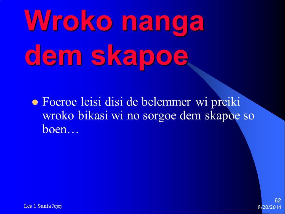 8/20/2014 Les 1 Santa Jejej 62 Wroko nanga dem skapoe Foeroe leisi disi de belemmer wi preiki wroko bikasi wi no sorgoe dem skapoe so boen…