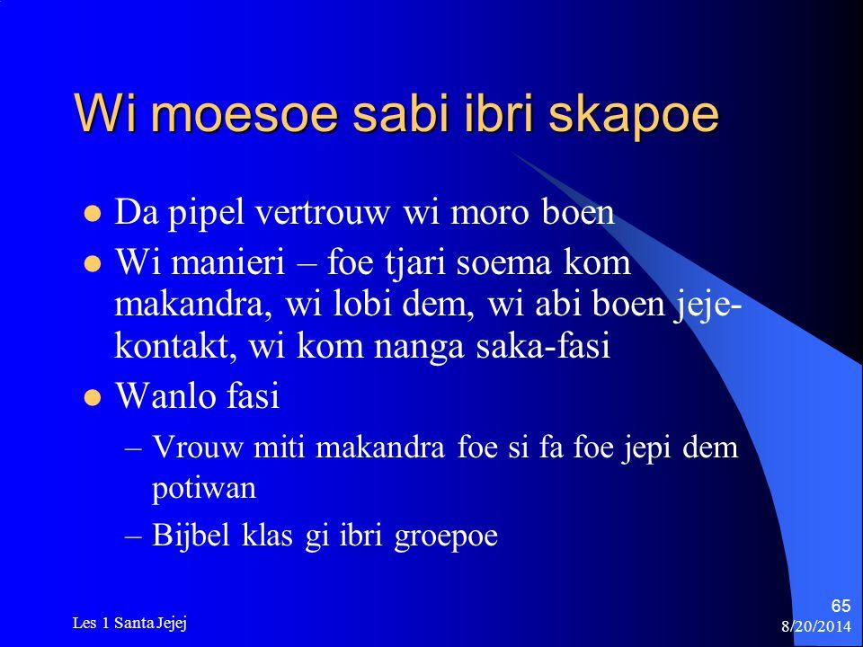 8/20/2014 Les 1 Santa Jejej 65 Wi moesoe sabi ibri skapoe Da pipel vertrouw wi moro boen Wi manieri – foe tjari soema kom makandra, wi lobi dem, wi ab