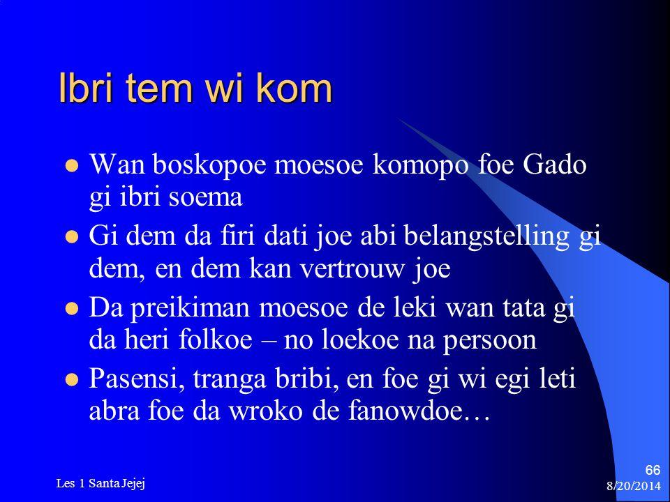 8/20/2014 Les 1 Santa Jejej 66 Ibri tem wi kom Wan boskopoe moesoe komopo foe Gado gi ibri soema Gi dem da firi dati joe abi belangstelling gi dem, en