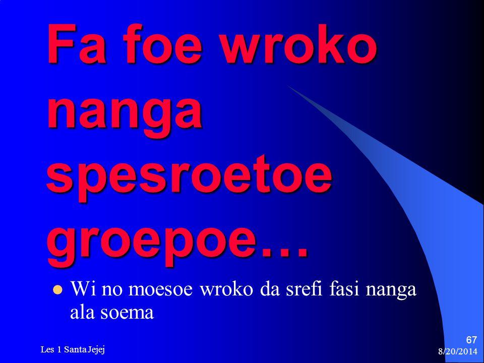 8/20/2014 Les 1 Santa Jejej 67 Fa foe wroko nanga spesroetoe groepoe… Wi no moesoe wroko da srefi fasi nanga ala soema